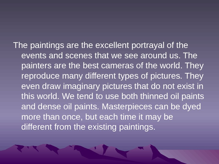 The paintings are the excellent portrayal of the events and scenes that we see