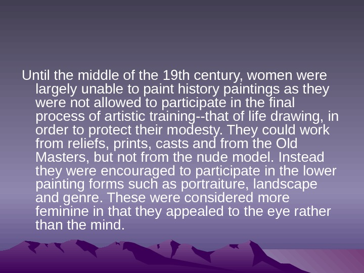 Until the middle of the 19 th century, women were largely unable to paint