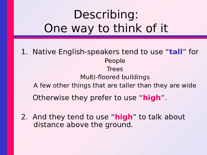 "Describing: One way to think of it 1.  Native English-speakers tend to use "" tall"