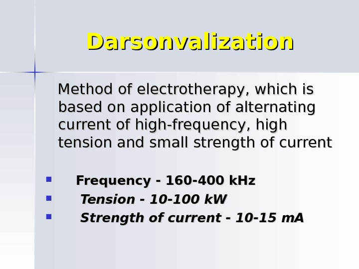 Darsonvalization  Method of electrotherapy, which is based on application of alternating current of high-frequency, high