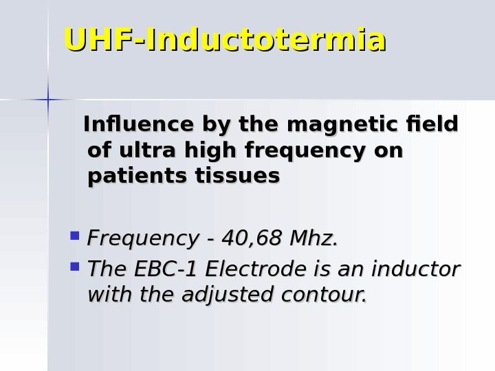 UHF-Inductotermia  Influence by the magnetic field of ultra high frequency on patients tissues Frequency -