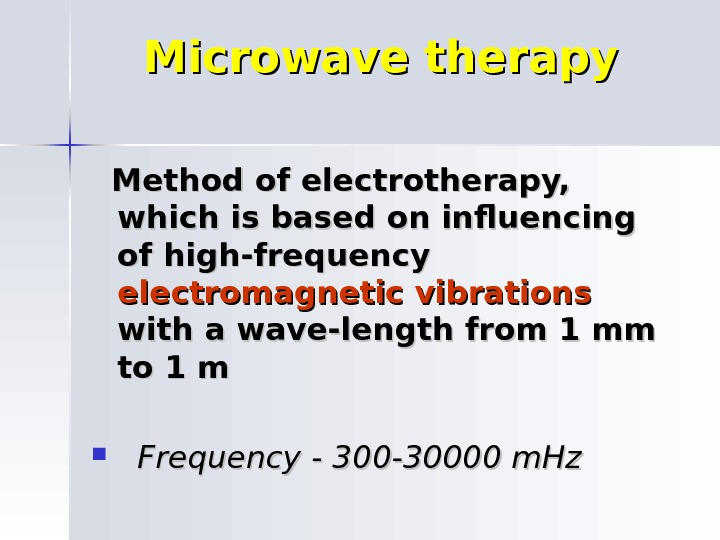 Microwave therapy Method of electrotherapy,  which is based on influencing of high-frequency electromagnetic vibrations