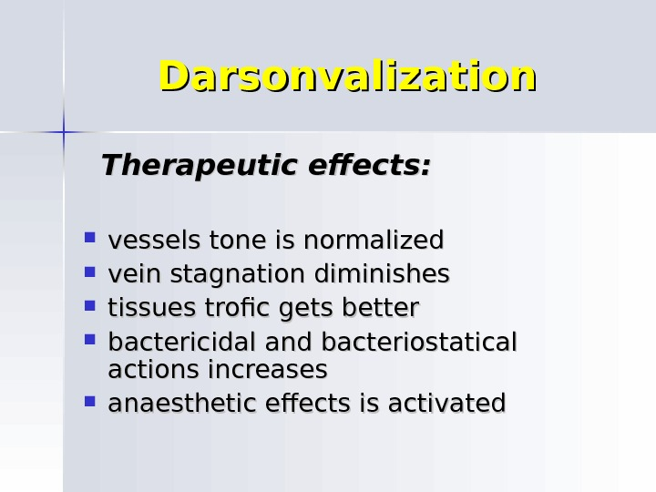 Darsonvalization Therapeutic effects:  vessels tone is normalized vein stagnation diminishes tissues trofic gets better