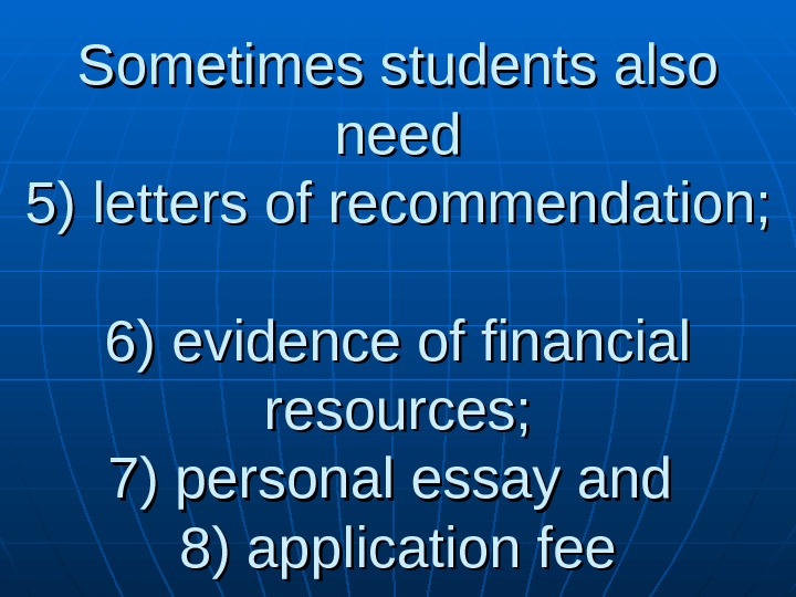 Sometimes students also need 5) letters of recommendation; 6) evidence of financial resources; 7) personal