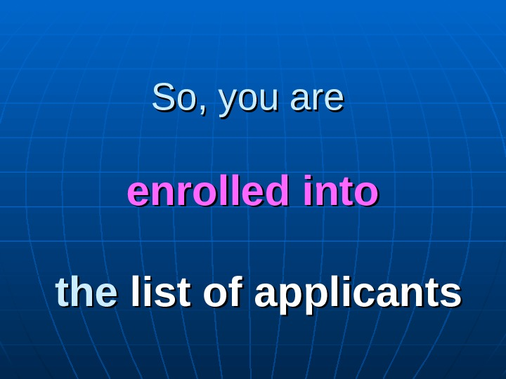 So, you are enrolled into the list of applicants