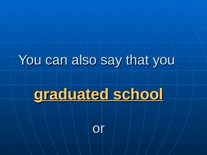 You can also say that you graduated school oror  graduated from school