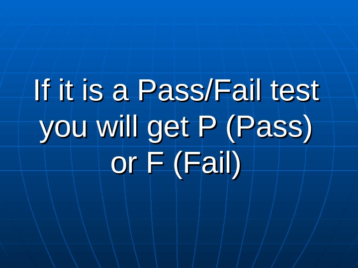 If it is a Pass/Fail test you will get P (Pass) or F (Fail)