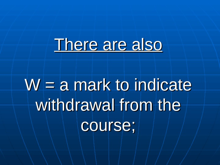 There also W = a mark to indicate withdrawal from the course;