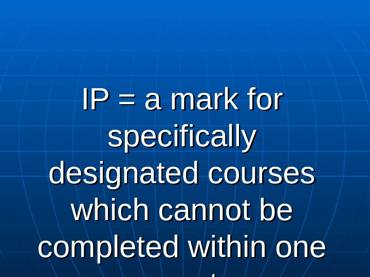 IP = a mark for specifically designated courses which cannot be completed within one semester