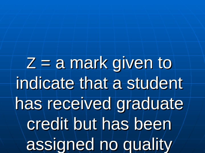 ZZ = a mark given to indicate that a student has received graduate credit but
