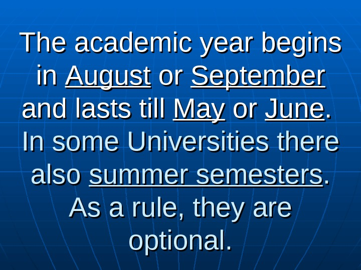 The academic year begins in in August or or September  and lasts till May