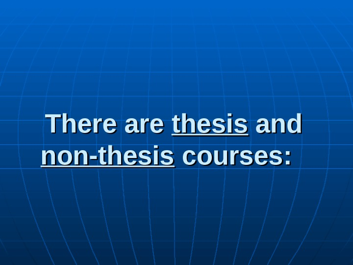 There are thesis and non-thesis courses: