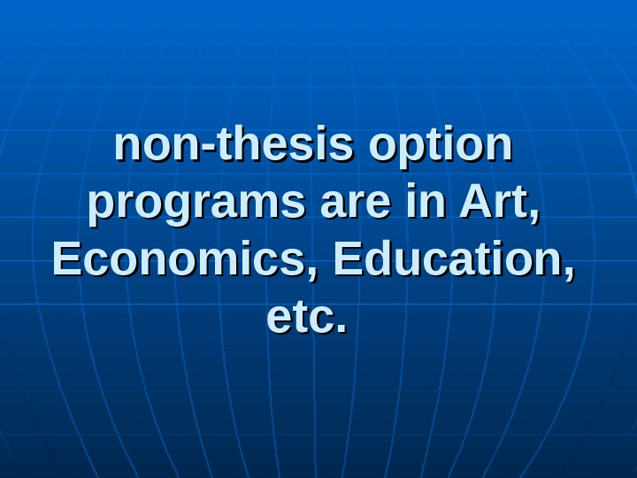 non-thesis option programs are in Art,  Economics, Education,  etc.