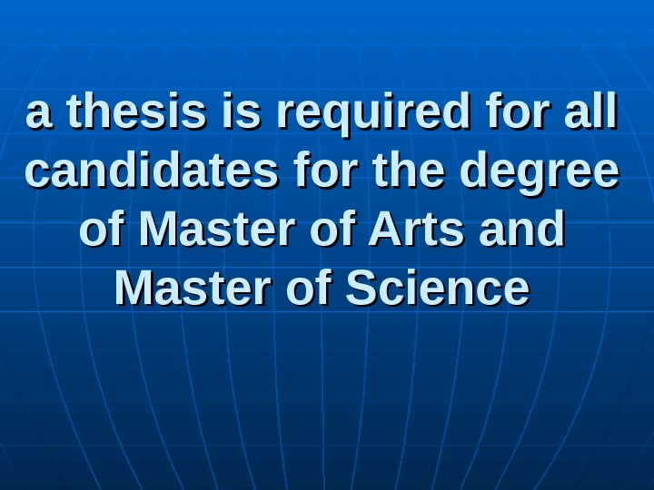 a thesis is required for all candidates for the degree of Master of Arts and