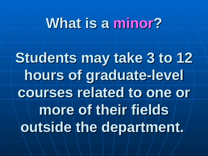 What is a minor ? ? Students may take 3 to 12 hours of graduate-level