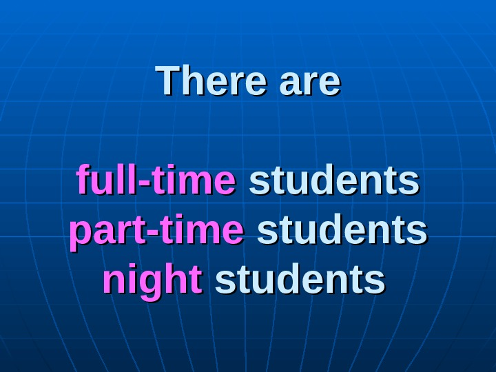 There are full-time students part-time students night students