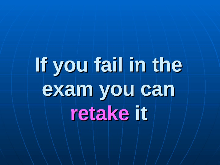 If you fail in the exam you can retake it it