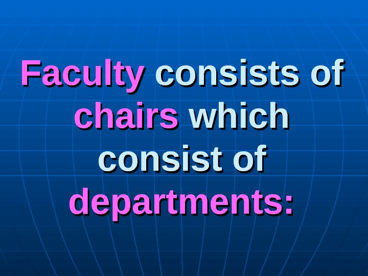 Faculty consists of  chairs which consist of  departments: