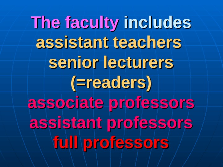 The faculty includes assistant teachers  senior lecturers (=readers) associate professors assistant professors full professors