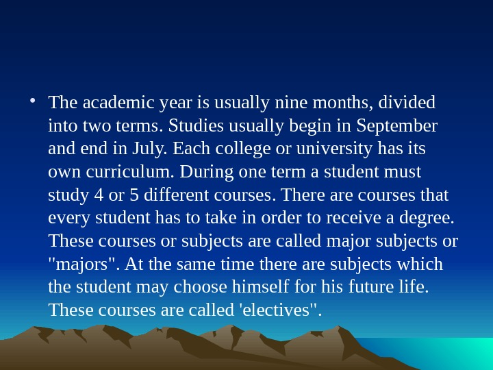 • The academic year is usually nine months, divided into two terms. Studies usually begin
