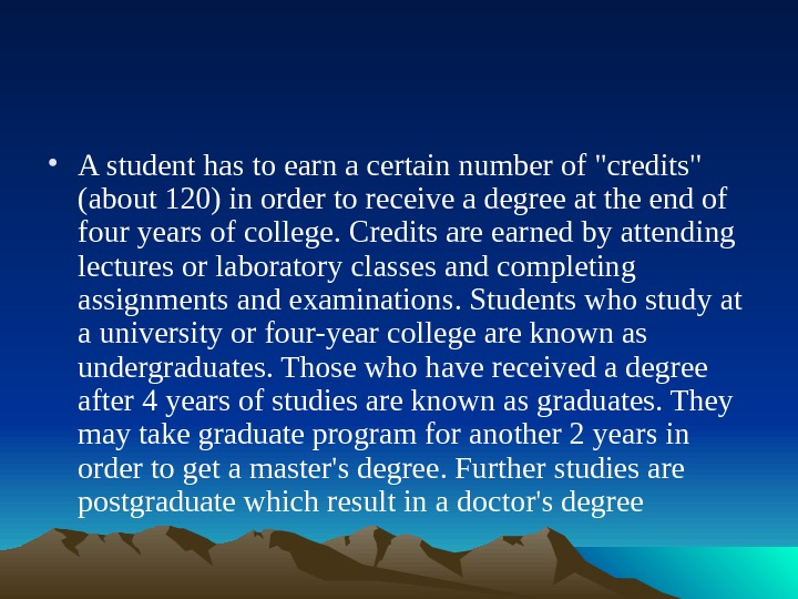 • A student has to earn a certain number of credits (about 120) in order