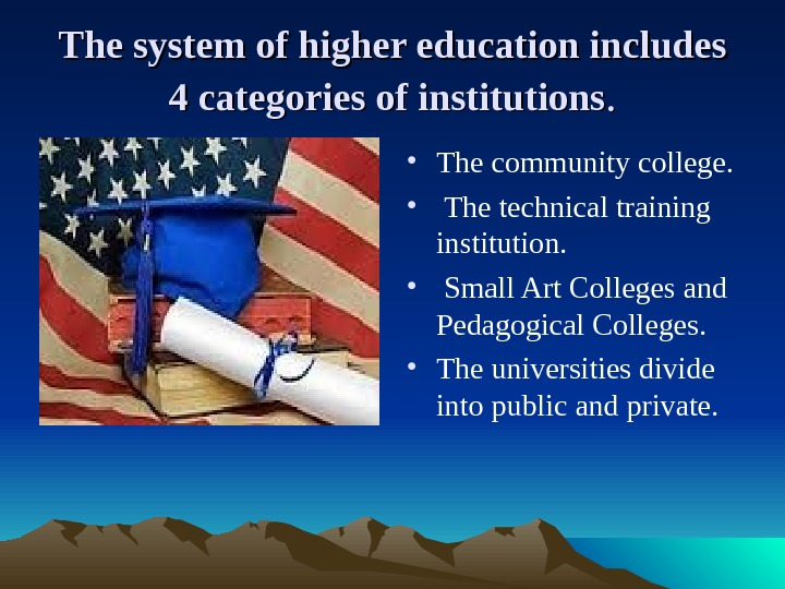 The system of higher education includes 4 categories of institutions. .  • The community college.