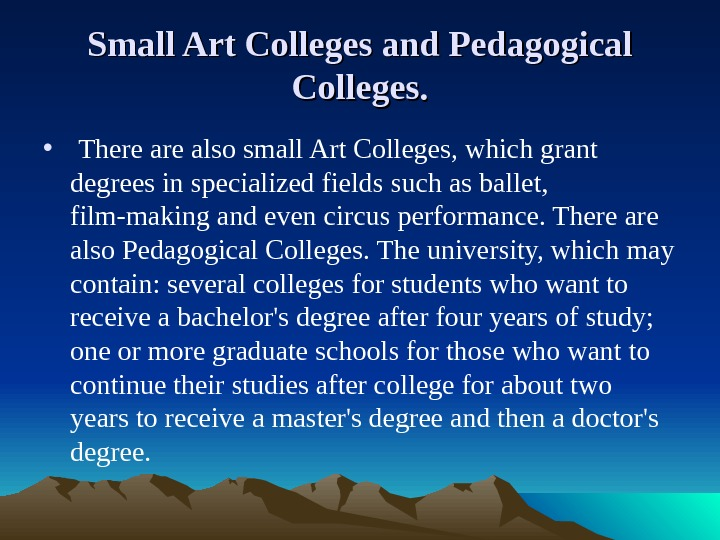 Small Art Colleges and Pedagogical Colleges.  •  There also small Art Colleges, which grant