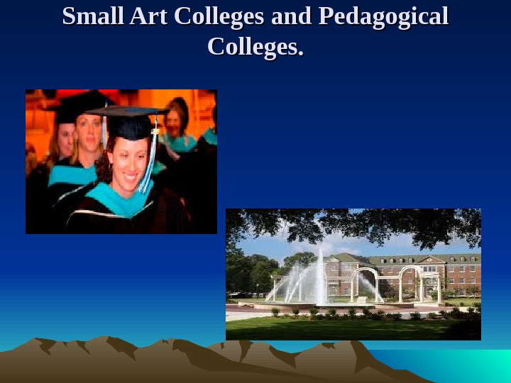 Small Art Colleges and Pedagogical Colleges.