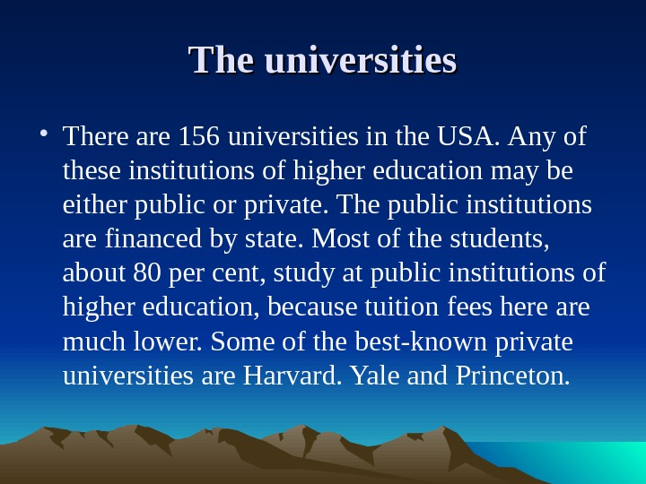 The universities • There are 156 universities in the USA.  Any of these institutions of