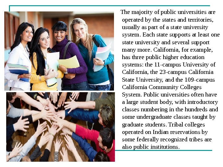 The majority of public universities are operated by the states and territories,  usually