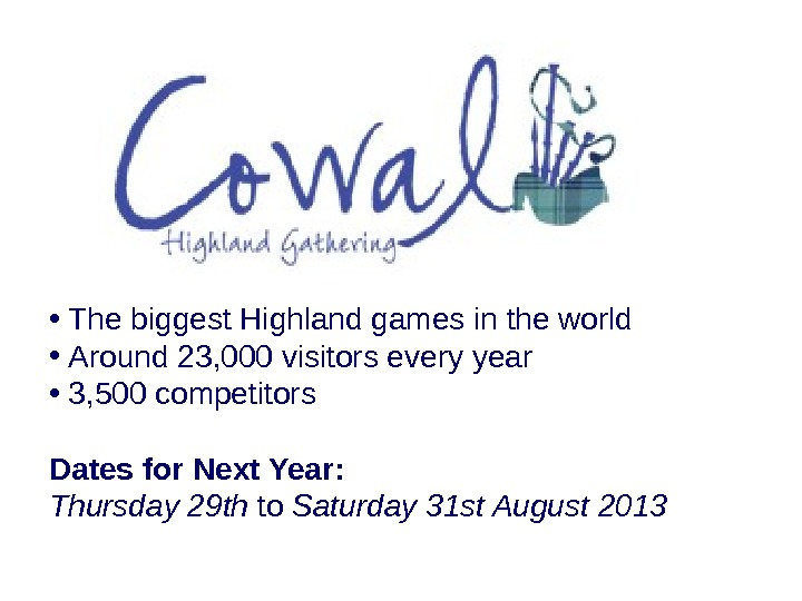 •  The biggest Highland games in the world •  Around 23, 000 visitors