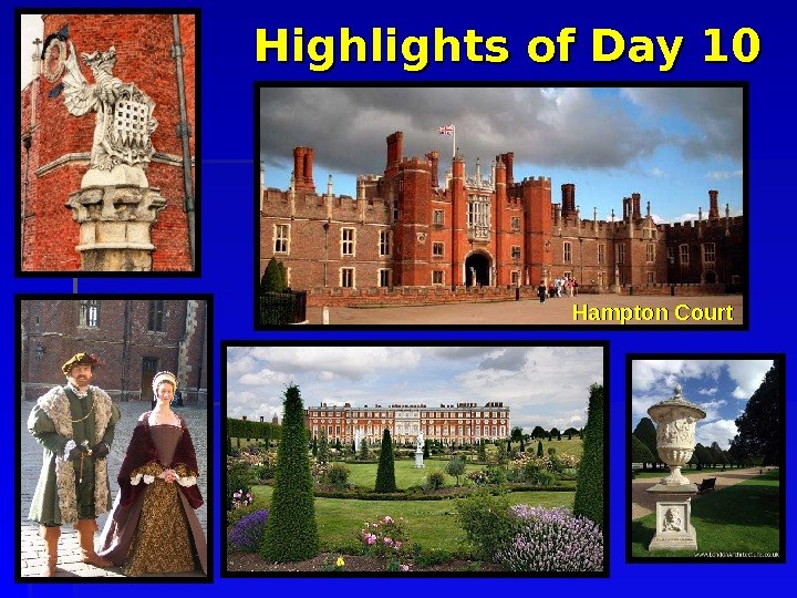 Highlights of Day 10 Hampton Court