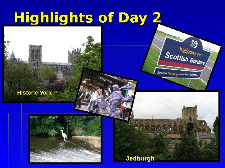 Highlights of Day 2 Jedburgh. Historic York
