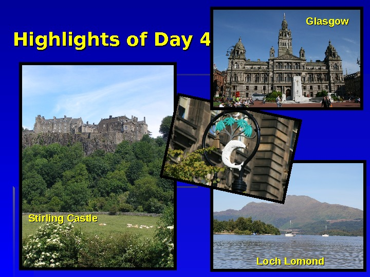 Highlights of Day 4 Stirling Castle Loch Lomond Glasgow