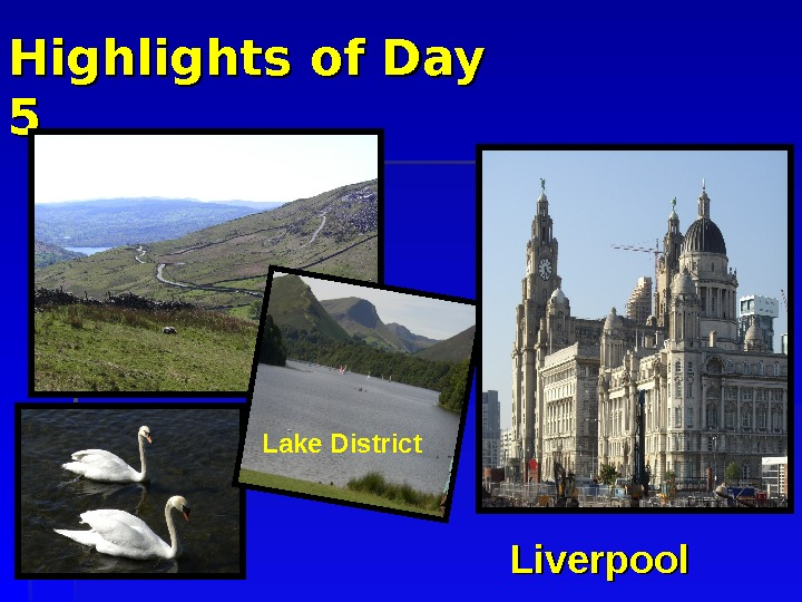 Highlights of Day 55 Lake District Liverpool
