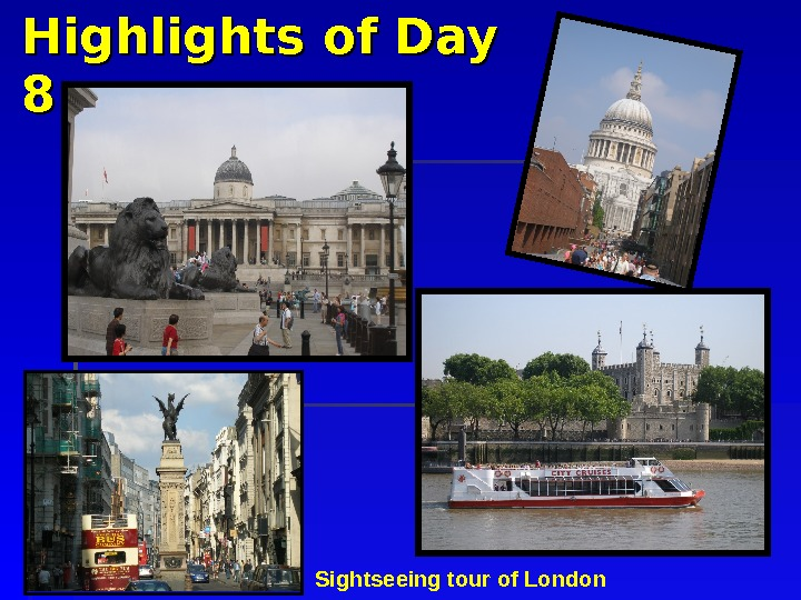 Highlights of Day 88 Sightseeing tour of London