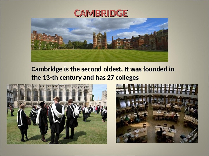 CAMBRIDGE Cambridge is the second oldest. It was founded in the 13 -th century and has