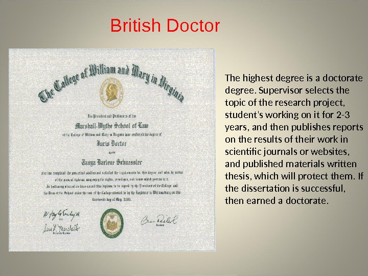 The highest degree is a doctorate degree. Supervisor selects the topic of the research project,