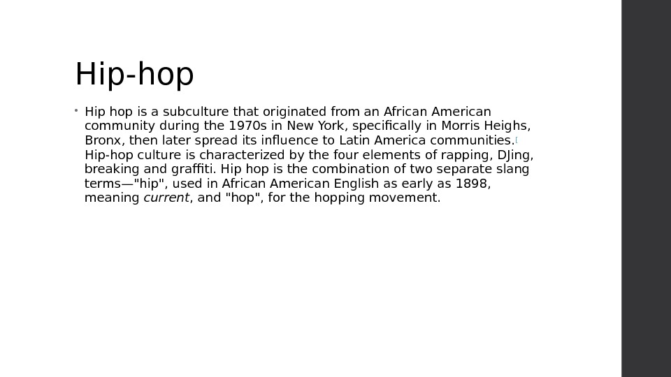 Hip-hop • Hip hop is a subculture that originated from an African American community during the