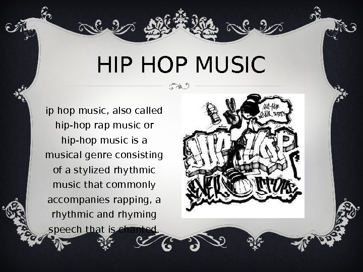 HIP HOP MUSIC H ip hop music, also called hip-hop rap music or hip-hop music is