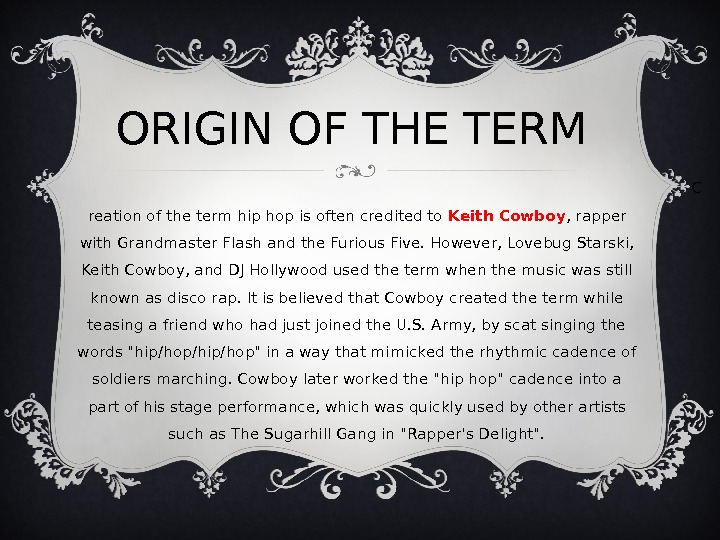 ORIGIN OF THE TERM C reation of the term hip hop is often credited to Keith