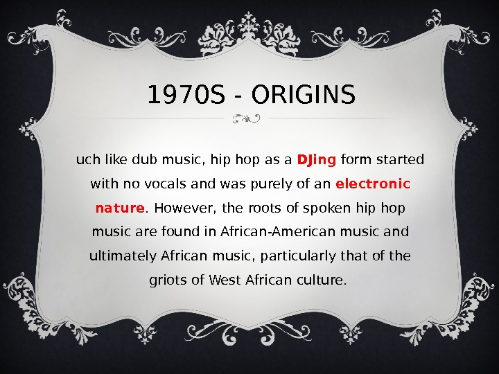1970 S - ORIGINS M uch like dub music, hip hop as a DJing form started