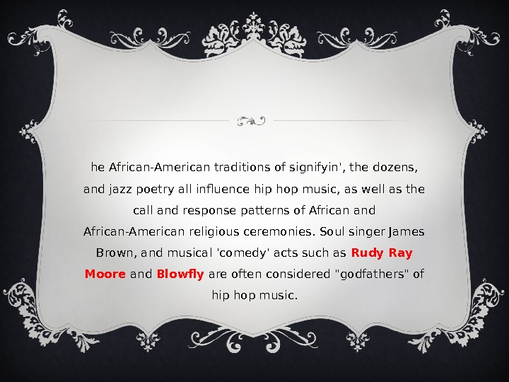 T he African-American traditions of signifyin', the dozens,  and jazz poetry all influence hip hop