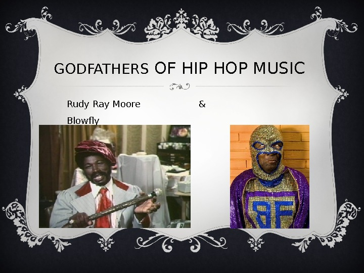 GODFATHERS OF HIP HOP MUSIC Rudy Ray Moore    &