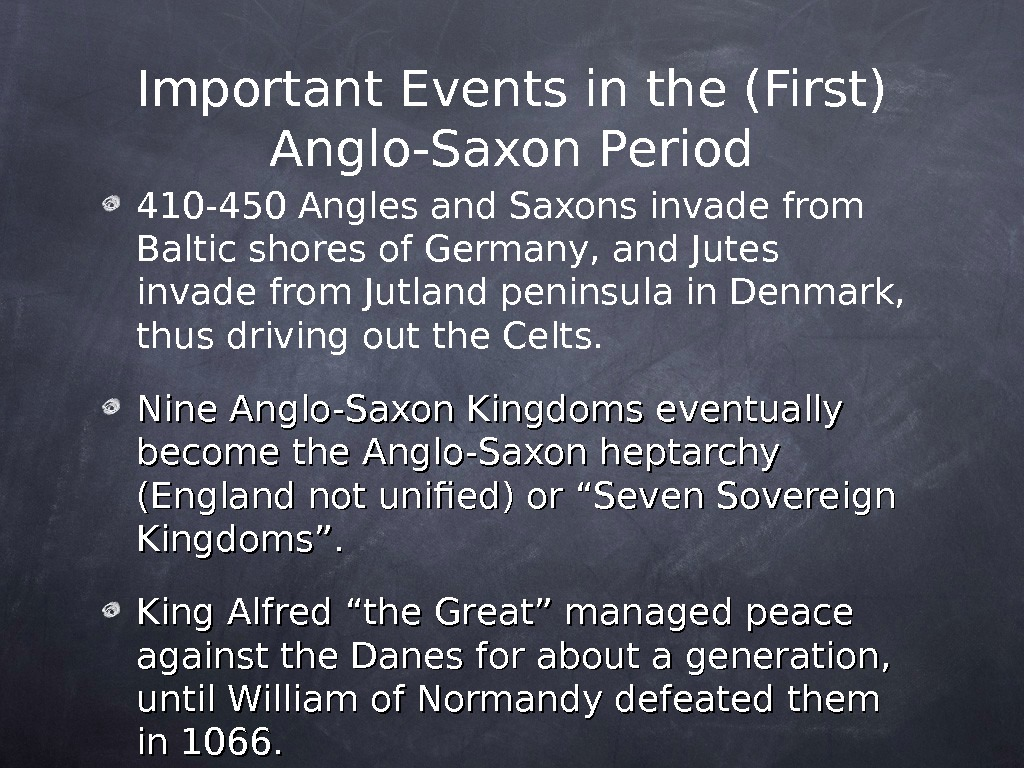 Important Events in the (First) Anglo-Saxon Period 410 -450 Angles and Saxons invade from Baltic shores