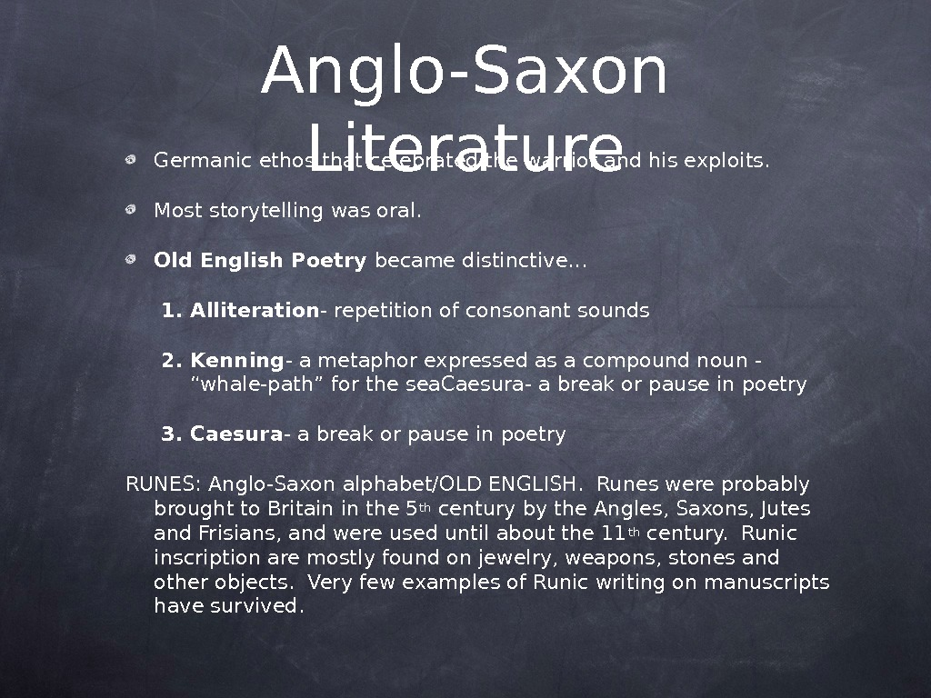 Anglo-Saxon Literature. Germanic ethos that celebrated the warrior and his exploits. Most storytelling was oral. Old