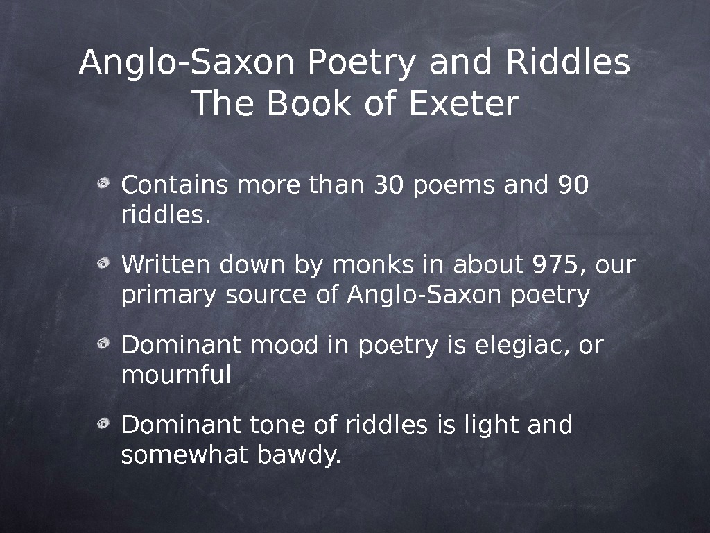 Anglo-Saxon Poetry and Riddles The Book of Exeter Contains more than 30 poems and 90 riddles.