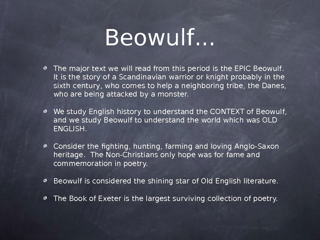 Beowulf. . . The major text we will read from this period is the EPIC Beowulf.