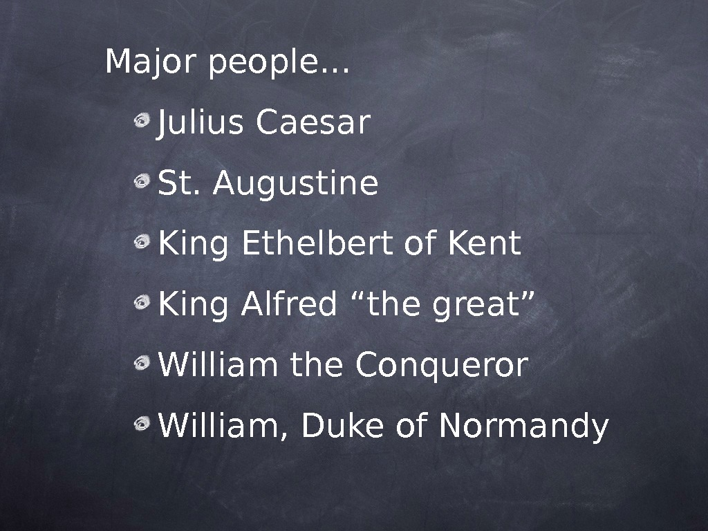 "Major people… Julius Caesar St. Augustine King Ethelbert of Kent King Alfred ""the great"" William the"