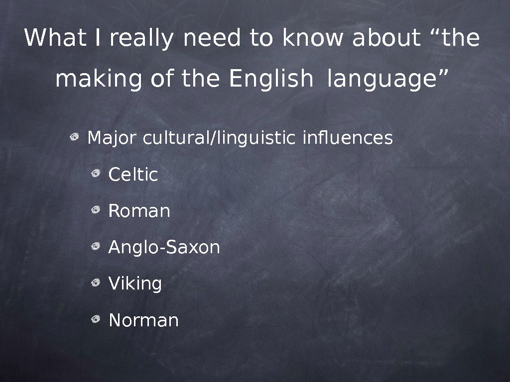 "What I really need to know about ""the making of the English  language"" Major cultural/linguistic"